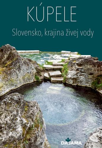 Kúpele – Slovensko, krajina živej vody